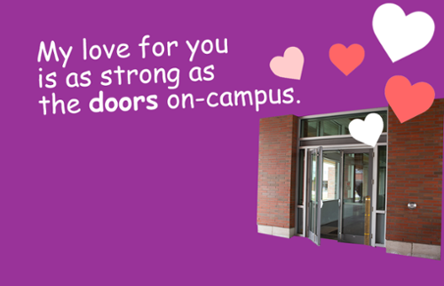 My love for you is as strong as the doors on campus.