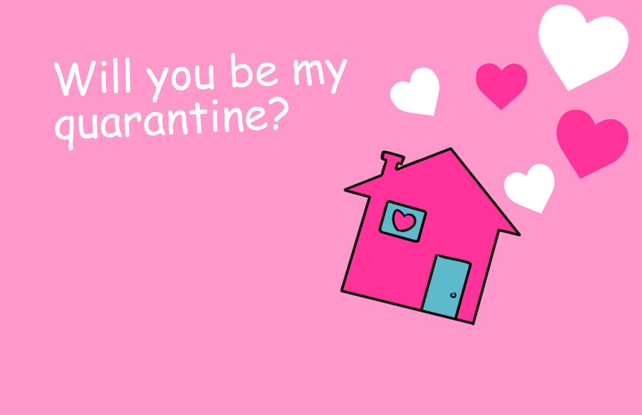 Will you be my quaran-tine?