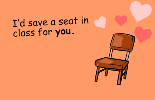 I'd save a seat in class for you.