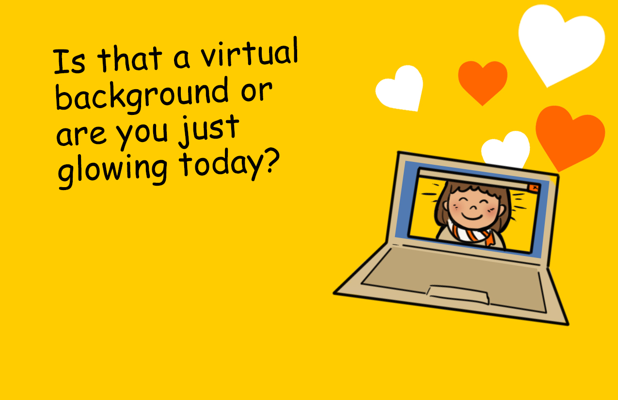 Is that a virtual background or are you just glowing today?