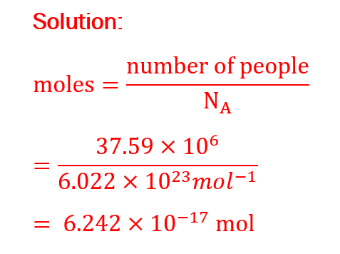 moles=(number of people)/N_A =(37.59×〖10〗^6)/(6.022×〖10〗^23 mol^(-1) ) = 6.242×〖10〗^(-17)  mol