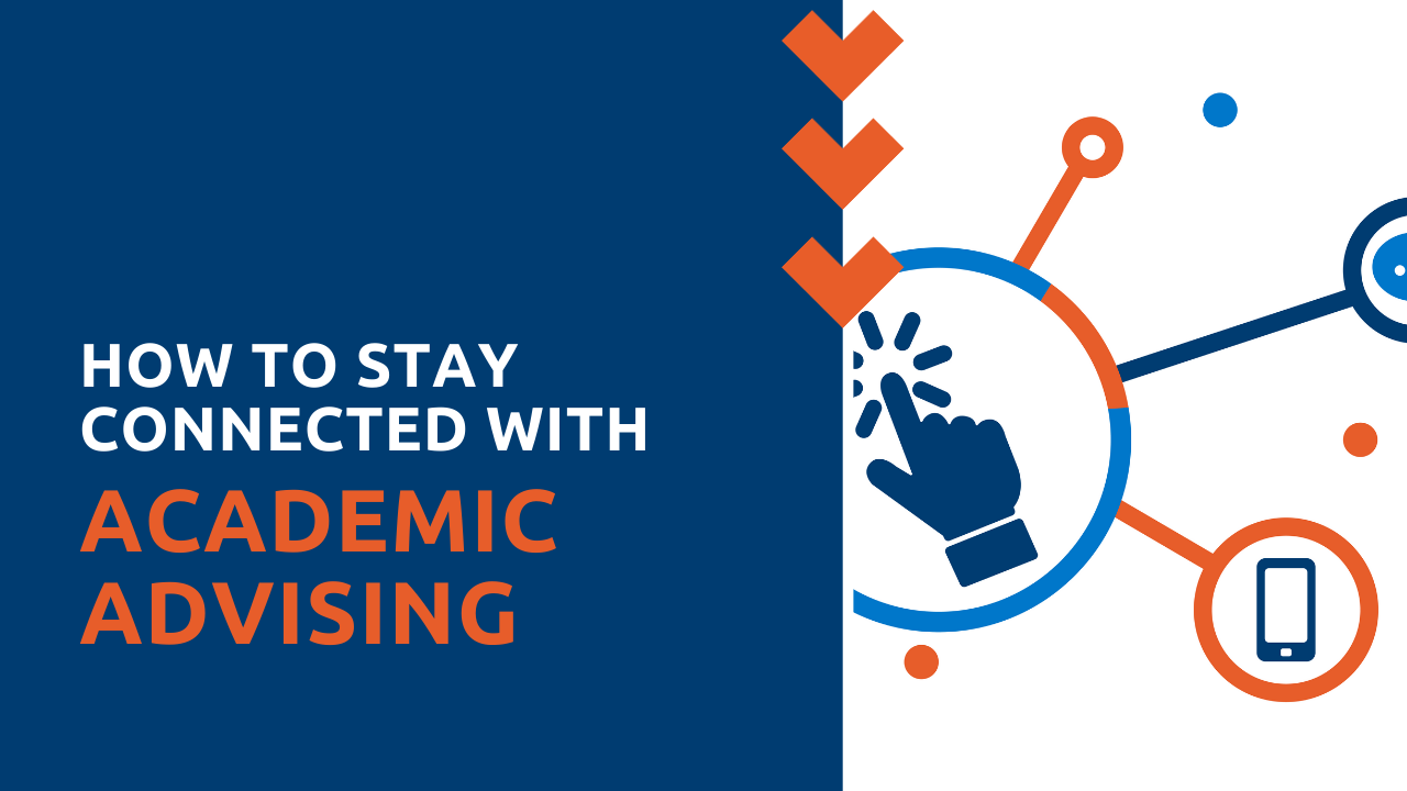 How to stay connected with Academic Advising during the COVID-19 pandemic.